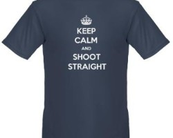 'Keep Calm and Shoot Straight' Shirt